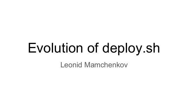 Evolution of deploy.sh Leonid Mamchenkov