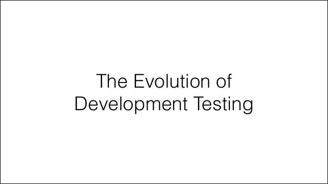 The Evolution of Development Testing
