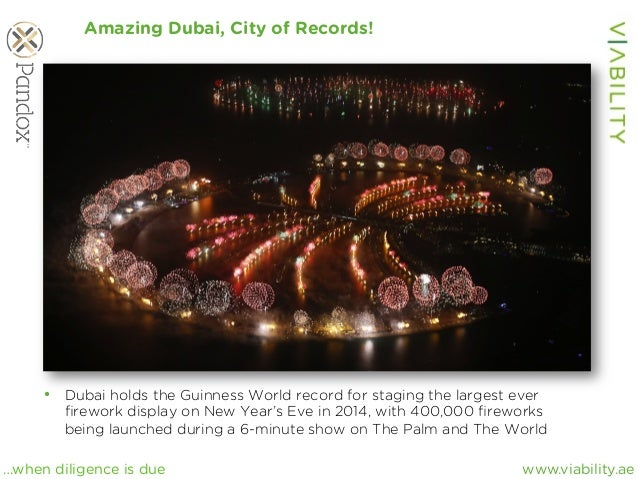 www.viability.ae…when diligence is due Amazing Dubai, City of Records! • Dubai holds the Guinness World record for stagin...