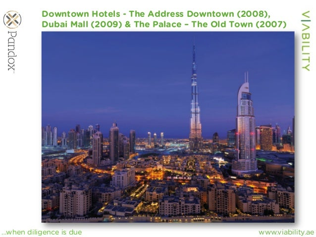 www.viability.ae…when diligence is due Downtown Hotels - The Address Downtown (2008), Dubai Mall (2009) & The Palace – The...