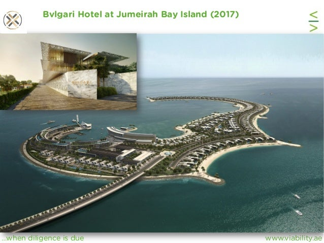 www.viability.ae…when diligence is due Bvlgari Hotel at Jumeirah Bay Island (2017)