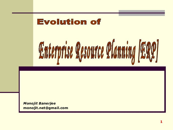 Monojit Banerjee [email_address] Enterprise Resource Planning [ERP] Evolution of