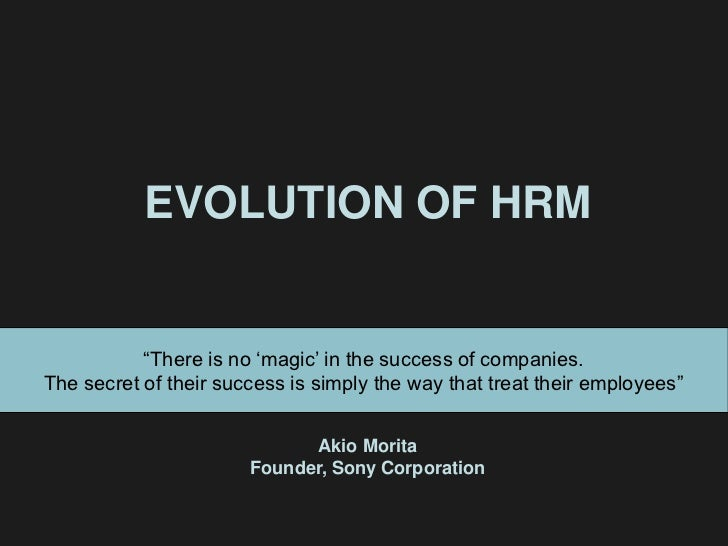 """EVOLUTION OF HRM           """"There is no """"magic"""" in the success of companies.The secret of their success is simply the way ..."""