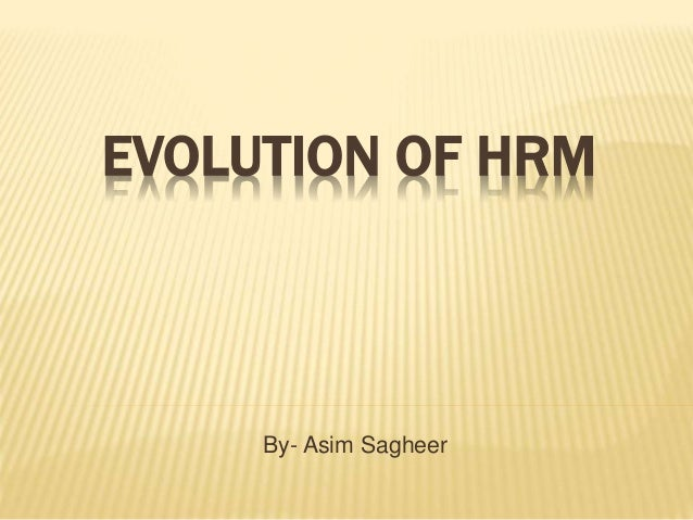 the evolution of human resource management Guest editors' introduction - growth and globalization: evolution of human  resource management practices in asia human resources management, 47(1),  pp.