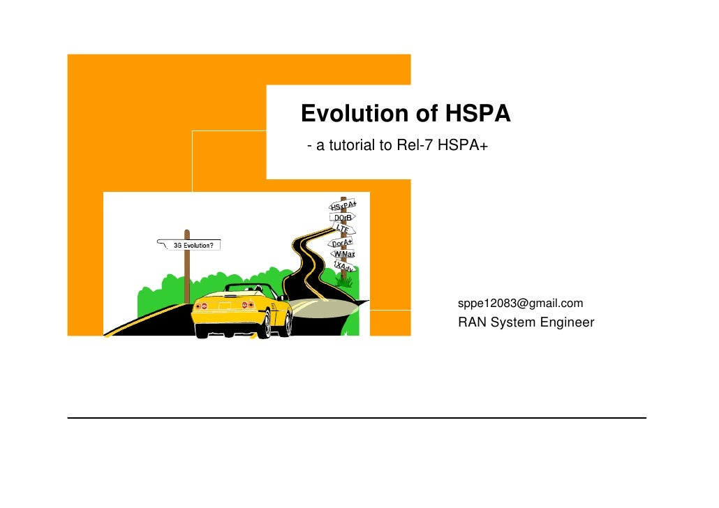 Evolution of HSPA - a tutorial to Rel-7 HSPA+                           sppe12083@gmail.com                       RAN Syst...