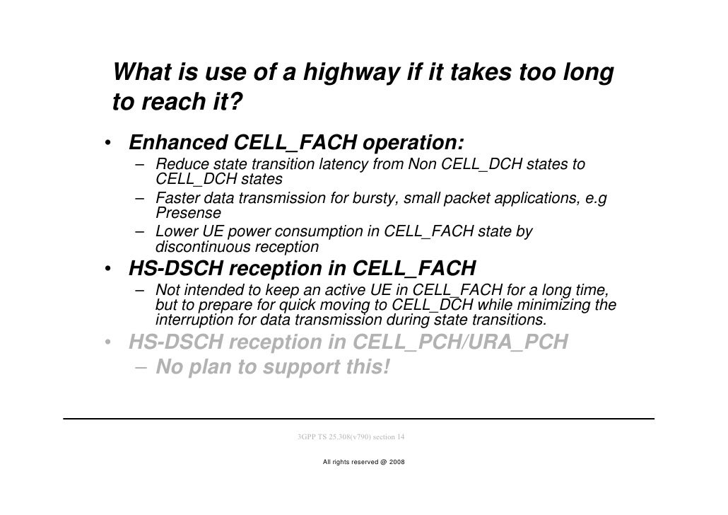 What is use of a highway if it takes too long to reach it? • Enhanced CELL_FACH operation:   – Reduce state transition lat...
