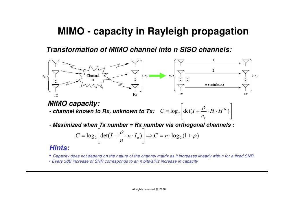 MIMO - capacity in Rayleigh propagation Transformation of MIMO channel into n SISO channels:     MIMO capacity:           ...