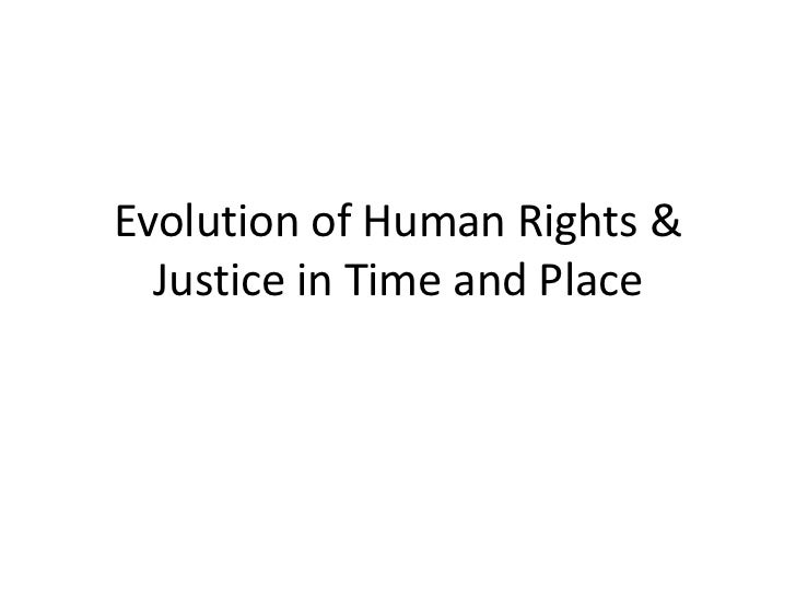 Evolution of Human Rights &  Justice in Time and Place