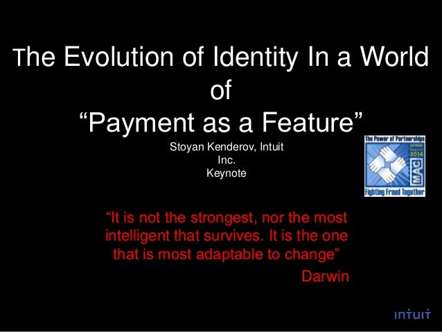 "The Evolution of Identity In a World of ""Payment as a Feature"" ""It is not the strongest, nor the most intelligent that sur..."