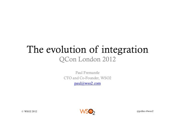 The evolution of integration              QCon London 2012                     Paul Fremantle               CTO and Co-Fou...