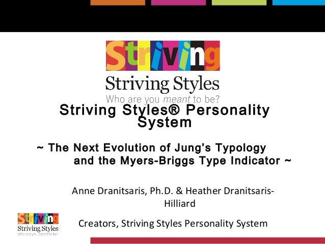 Striving Styles® PersonalitySystem~ The Next Evolution of Jung's Typologyand the Myers-Briggs Type Indicator ~Anne Dranits...