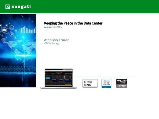 Keeping the Peace in the Data Center August 19, 2015 Atchison Frazer VP-Marketing
