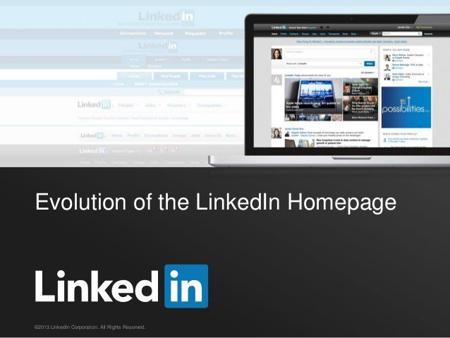Evolution of the LinkedIn Homepage©2013 LinkedIn Corporation. All Rights Reserved.