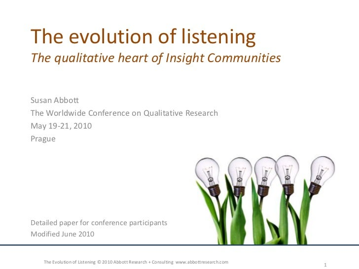 The evolution of listeningThe qualitative heart of Insight Communities<br />Susan Abbott<br />The Worldwide Conference on ...