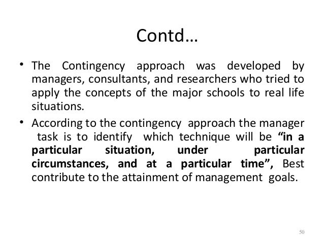 contingency approach to management Contingency approach is vast important thing for every kinds of organization to save its management cause management is life blood of an organization.