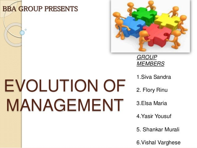 EVOLUTION OF MANAGEMENT BBA GROUP PRESENTS GROUP MEMBERS 1.Siva Sandra 2. Flory Rinu 3.Elsa Maria 4.Yasir Yousuf 5. Shanka...