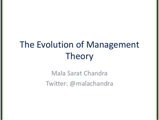 The Evolution of Management Theory Mala Sarat Chandra Twitter: @malachandra