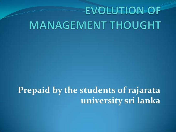 EVOLUTION OF MANAGEMENT THOUGHT<br />Prepaid by the students of rajarata university sri lanka <br />