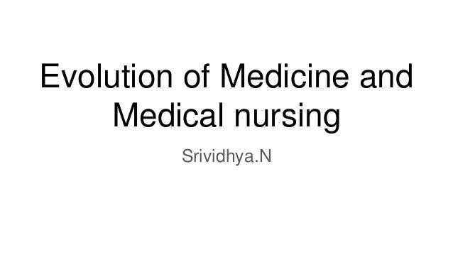 Evolution of Medicine and Medical nursing Srividhya.N