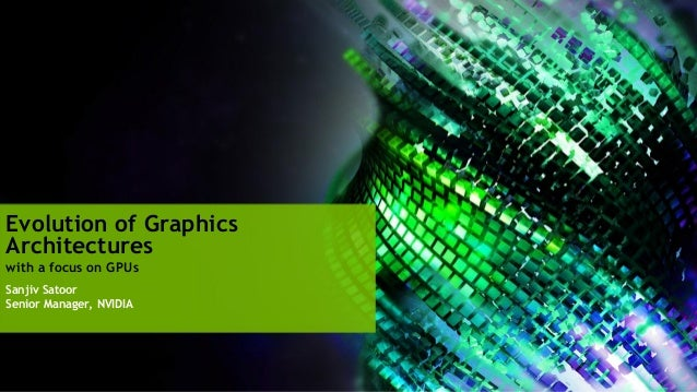 Evolution of GraphicsArchitectureswith a focus on GPUsSanjiv SatoorSenior Manager, NVIDIA
