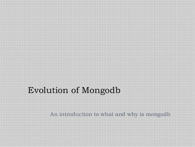 Evolution of Mongodb    An introduction to what and why is mongodb