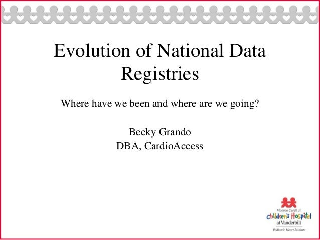Evolution of National Data        RegistriesWhere have we been and where are we going?             Becky Grando           ...