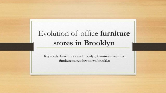 Evolution of office furniture stores in brooklyn - Office furniture retailers ...