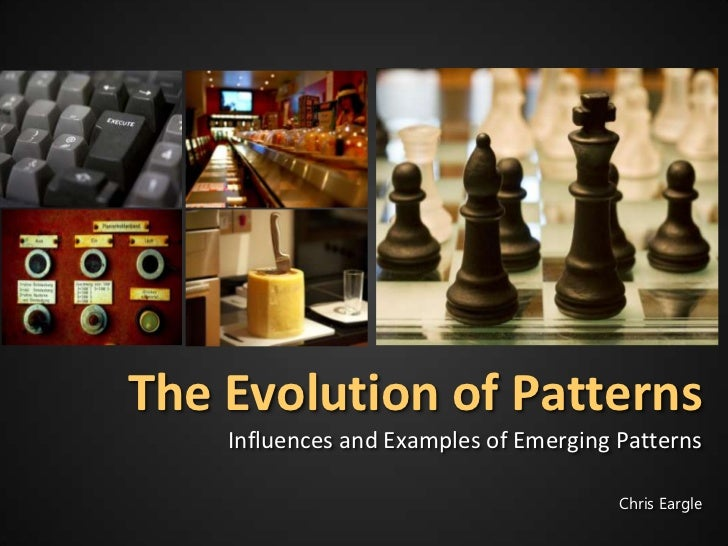 The Evolution of Patterns    Influences and Examples of Emerging Patterns                                        Chris Ear...