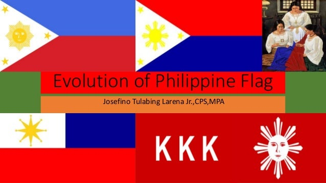 Evolution of Philippine Flag Josefino Tulabing Larena Jr.,CPS,MPA