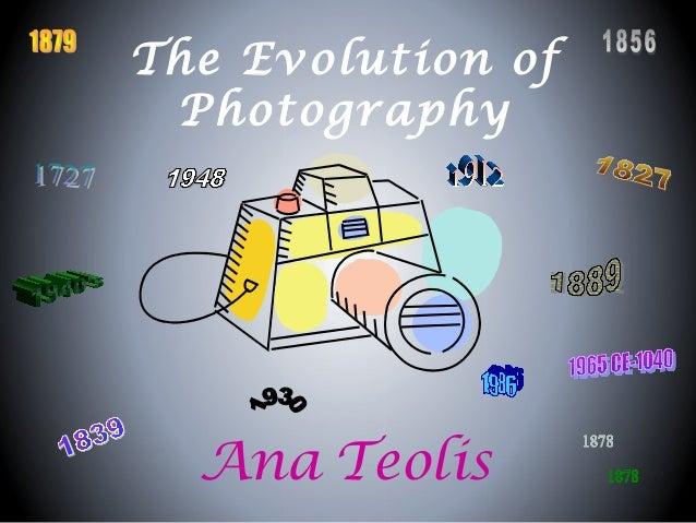 The Evolution of Photography Ana Teolis