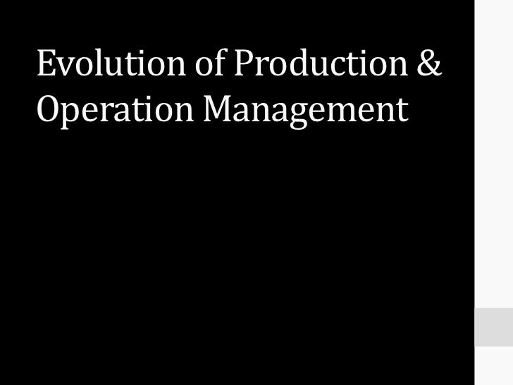 Evolution of Production &Operation Management