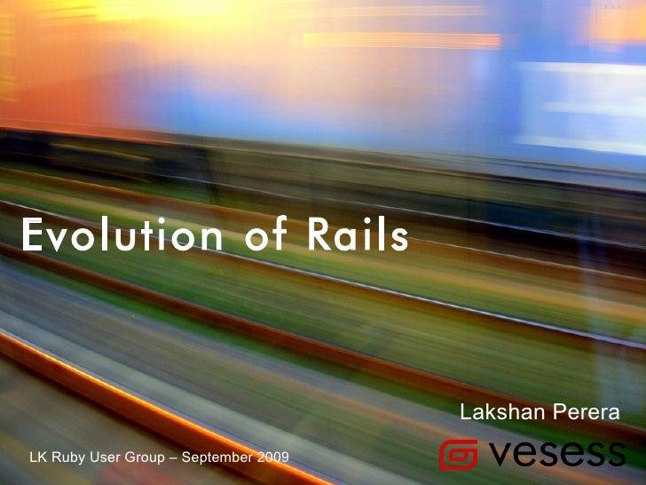 Evolution of Rails                                         Lakshan Perera LK Ruby User Group – September 2009