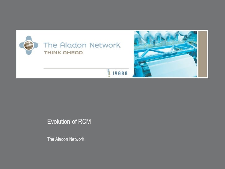 Evolution of RCM The Aladon Network