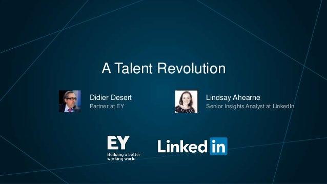 A Talent Revolution Didier Desert  Lindsay Ahearne  Partner at EY  Senior Insights Analyst at LinkedIn