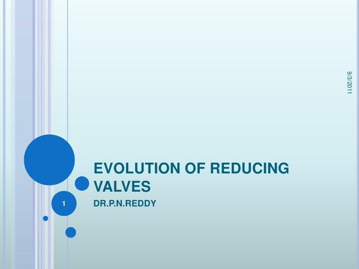 EVOLUTION OF REDUCING VALVES<br />DR.P.N.REDDY<br />2/24/2009<br />1<br />
