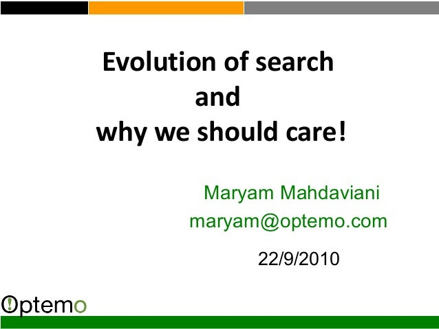Evolution of search and why we should care! Maryam Mahdaviani maryam@optemo.com 22/9/2010