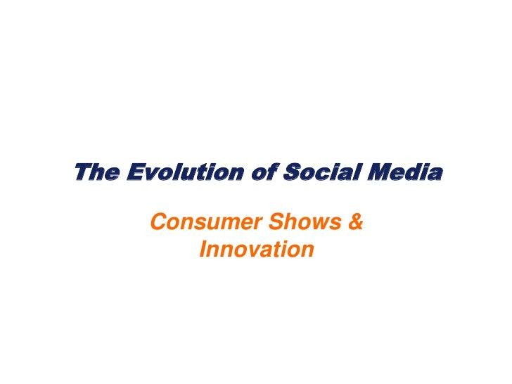 The Evolution of Social Media<br />Consumer Shows &Innovation<br />