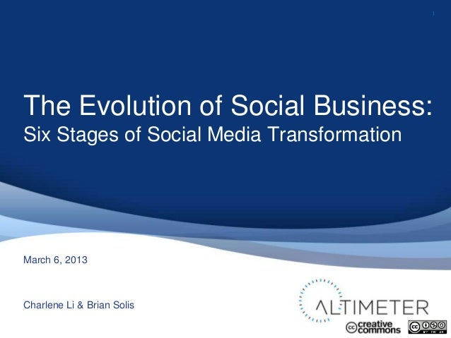 1The Evolution of Social Business:Six Stages of Social Media TransformationMarch 6, 2013Charlene Li & Brian Solis
