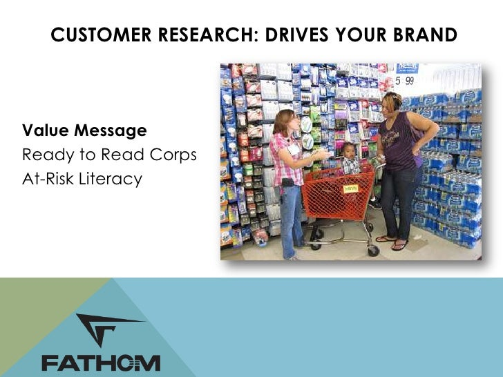 CUSTOMER RESEARCH: DRIVES YOUR BRANDValue MessageTransformational AgencyChanging Lives