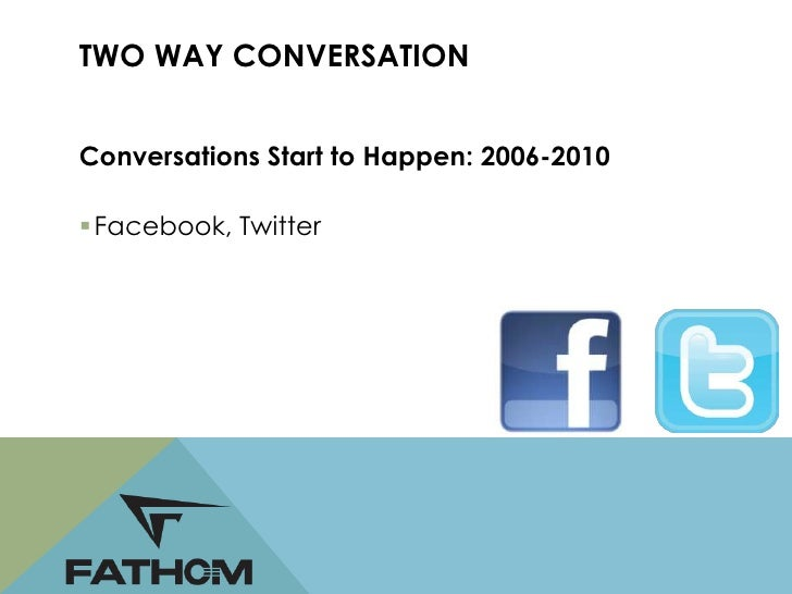 TWO WAY CONVERSATION Consumers and Brands  talking to each other FEMA- do not use cell  phones to tell people you  are o...