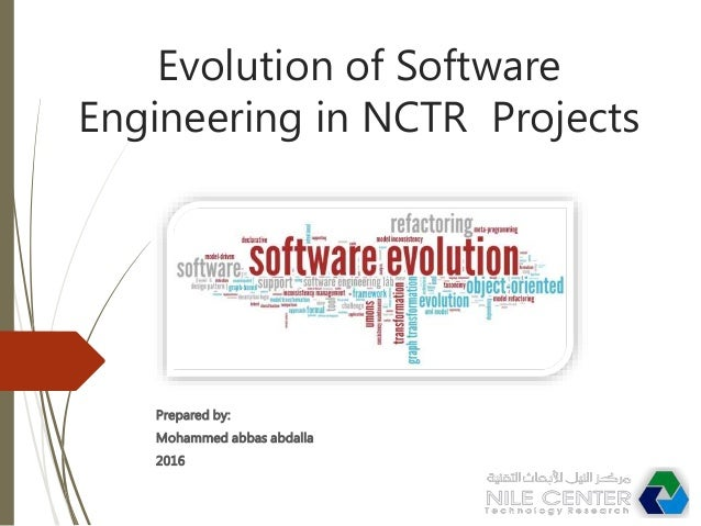Evolution of Software Engineering in NCTR Projects Prepared by: Mohammed abbas abdalla 2016
