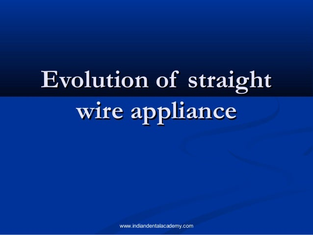 Evolution of straightEvolution of straight wire appliancewire appliance www.indiandentalacademy.com