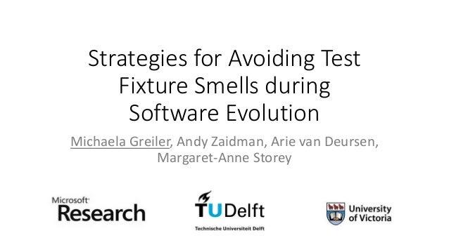 Strategies for Avoiding TestFixture Smells duringSoftware EvolutionMichaela Greiler, Andy Zaidman, Arie van Deursen,Margar...