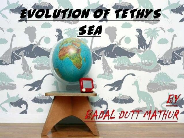 EVOLUTION OF TETHYS        SEA