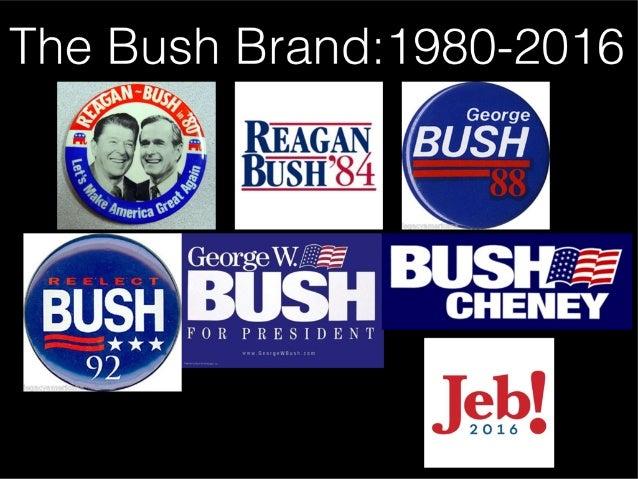 Evolution of the Bush Brand