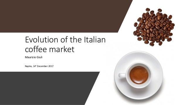 Evolution of the Italian coffee market Maurizio Giuli Naples, 14° December 2017