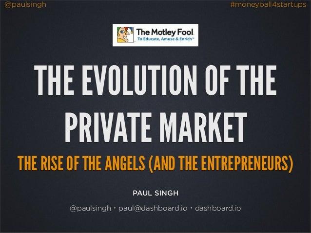 @paulsingh #moneyball4startups PAUL SINGH @paulsingh・paul@dashboard.io・dashboard.io THE EVOLUTION OF THE PRIVATE MARKET TH...