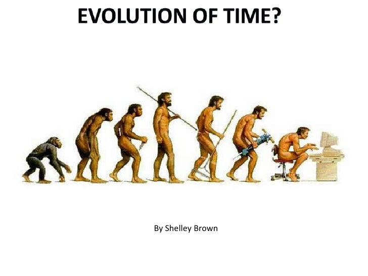 Evolution of time?<br />By Shelley Brown<br />