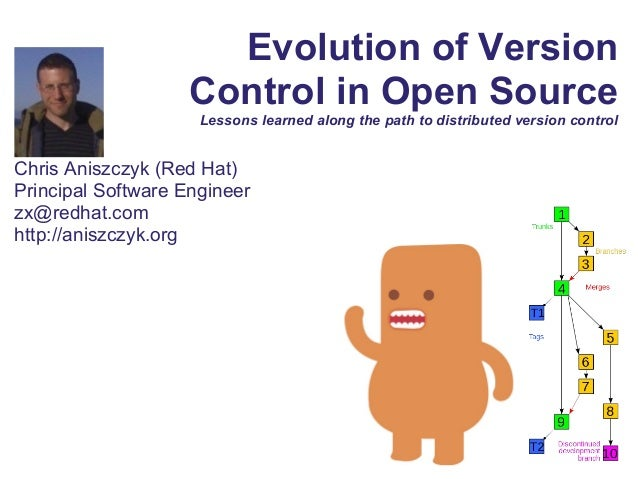 Evolution of Version Control in Open Source Lessons learned along the path to distributed version control Chris Aniszczyk ...