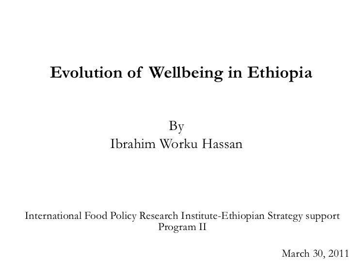 Evolution of Wellbeing in Ethiopia <br />By <br />Ibrahim Worku Hassan<br />International Food Policy Research Institute-E...